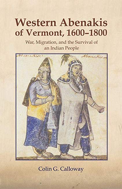 The Western Abenakis of Vermont, 1600–1800: War, Migration, and the Survival of an Indian People