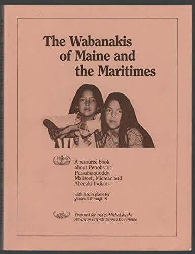 Wabanakis of Maine and the Maritimes: A resource book about Penobscot, Passamaquoddy, Maliseet, Micmac and Abenaki Indians