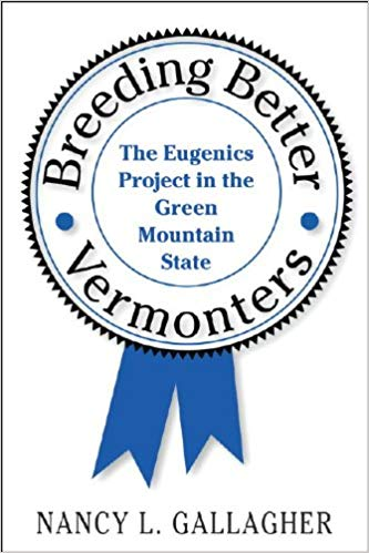 Breeding Better Vermonters: The Eugenics Project in the Green Mountain State (Revisiting New England)