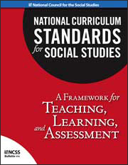 National Curriculum Standards for Social Studies: A Framework for Teaching, Learning, and Assessment