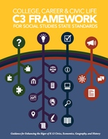 College, Career, and Civic Life (C3) Framework for Social Studies State Standards: Guidance for Enhancing the Rigor of K-12 Civics, Economics, Geography, and History